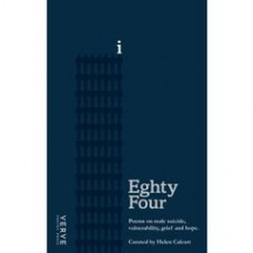 Eighty Four : Poems on Male Suicide, Vulnerability, Grief and Hope - Helen Calcutt