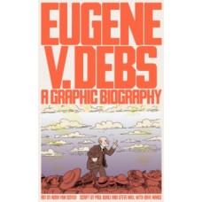 Eugene V. Debs : A Graphic Biography - Noah Van Sciver, Paul Buhle, Steve Max