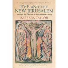 Eve and the New Jerusalem : Socialism and Feminism in the Nineteenth Century - Barbara Taylor