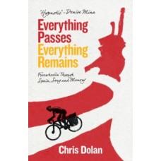 Everything Passes, Everything Remains: Freewheelin' through Spain, Song & Memory - Chris Dolan