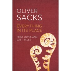Everything in Its Place : First Loves and Last Tales - Oliver Sacks
