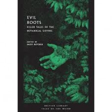 Evil Roots : Killer Tales of the Botanical Gothic