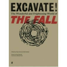 Excavate! : The Wonderful and Frightening World of The Fall - Tessa Norton & Bob Stanley