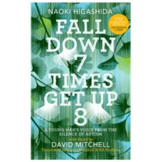 Fall Down Seven Times, Get Up Eight : A young man's voice from the silence of autism - Naoki Higashida