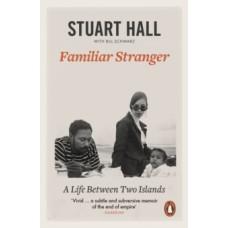Familiar Stranger : A Life between Two Islands - Stuart Hall
