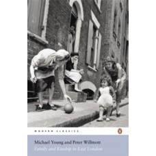Family and Kinship in East London - Michael Young & Peter Willmott