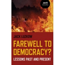Farewell to Democracy? : Lessons Past and Present - Jack Luzkow