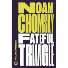 Fateful Triangle : The United States, Israel, and the Palestinians - Noam Chomsky