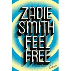 Feel Free : Essays - Zadie Smith