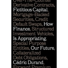Fictitious Capital: How Finance is Appropriating Our Future - Cedric Durand