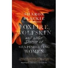 Foxfire, Wolfskin : and Other Stories of Shapeshifting Women - Sharon Blackie