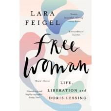 Free Woman : Life, Liberation and Doris Lessing - Lara Feigel