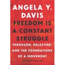 Freedom Is A Constant Struggle : Ferguson, Palestine, and the Foundations of a Movement - Angela Davis