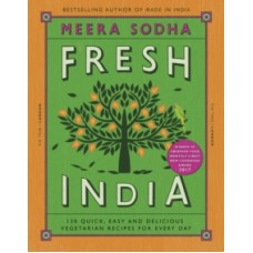 Fresh India: 130 Quick, Easy & Delicious Vegetarian Recipes for Every Day - Meera Sodha