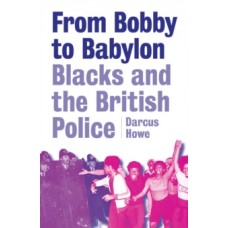 From Bobby To Babylon - Darcus Howe