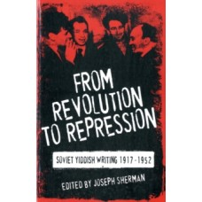 From Revolution to Repression: Soviet Yiddish Writing 1917-1952 - Joseph Sherman & Marc Chagall