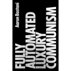 Fully Automated Luxury Communism : A Manifesto - Aaron Bastani