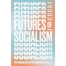 Futures of Socialism : The Pandemic and the Post-Corbyn Era - Grace Blakeley