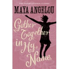 Gather Together In My Name - Maya Angelou