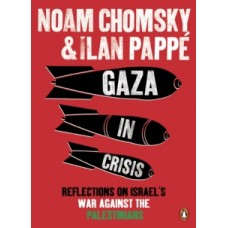 Gaza in Crisis : Reflections on Israel's War Against the Palestinians - Ilan Pappe & Noam Chomsky