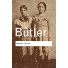 Gender Trouble: Feminism and the Subversion of Identity - Judith Butler
