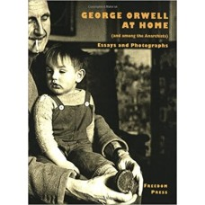 George Orwell at Home (and Among the Anarchists): Essays and Photographs - Vernon Richards