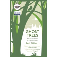 Ghost Trees : Nature and People in a London Parish - Bob Gilbert