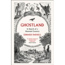 Ghostland : In Search of a Haunted Country - Edward Parnell
