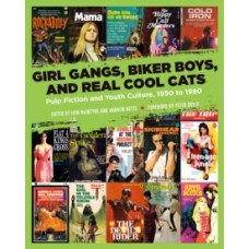 Girl Gangs, Biker Boys, & Real Cool Cats : Pulp Fiction & Youth Culture, 1950 to 1980 - Peter Doyle,  Iain McIntyre, Andrew Nette