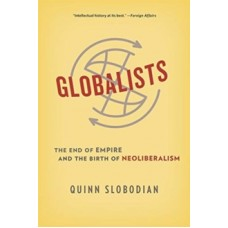 Globalists : The End of Empire and the Birth of Neoliberalism - Quinn Slobodian