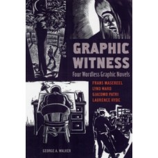 Graphic Witness: Four Wordless Graphic Novels - Masereel, Patri, Ward, Hyde & Walker