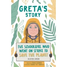 Greta's Story : The Schoolgirl Who Went On Strike To Save The Planet - Valentina Camerini & Veronica Carratello