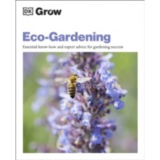 Grow Eco-gardening : Essential Know-how and Expert Advice for Gardening Success - Zia Allaway