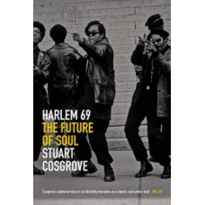 Harlem 69 : The Future of Soul - Stuart Cosgrove