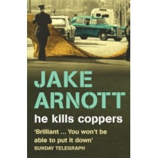 He Kills Coppers - Jake Arnott