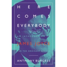 Here Comes Everybody : An Introduction to James Joyce for the ordinary reader - Anthony Burgess