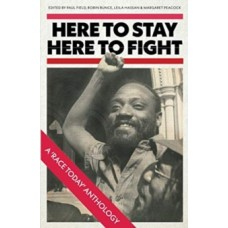 Here to Stay, Here to Fight : A Race Today Anthology -  Paul Field, Robin Bunce, Leila Hassan, Margaret Peacock