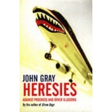 Heresies : Against Progress And Other Illusions - John Gray