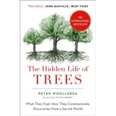 The Hidden Life of Trees : What They Feel, How They Communicate - Peter Wohlleben