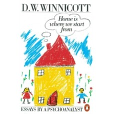 Home is Where We Start from : Essays by a Psychoanalyst - Clare Winnicott & D.W. Winnicott