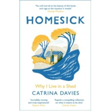Homesick : Why I Live in a Shed - Catrina Davies