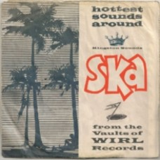 Hottest Sounds Around: Ska From The Vaults Of WIRL Records - Various Artists