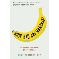 How Bad Are Bananas? : The carbon footprint of everything - Mike Berners-Lee