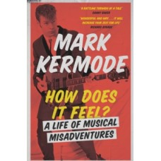 How Does It Feel? : A Life of Musical Misadventures - Mark Kermode