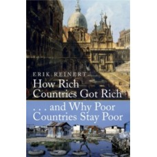 How Rich Countries Got Rich and Why Poor Countries Stay Poor - Erik S. Reinert