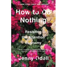 How To Do Nothing : Resisting the Attention Economy - Jenny Odell