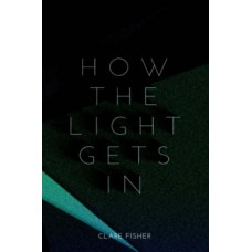How The Light Gets In -  Clare Fisher