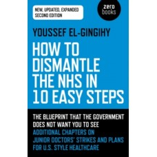 How to Dismantle the NHS in 10 Easy Steps - Dr. Youssef El-Gingihy