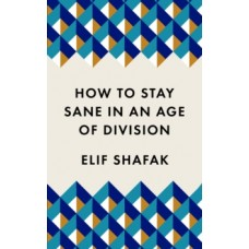 How to Stay Sane in an Age of Division - Elif Shafak