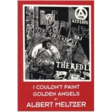 I Couldn't Paint Golden Angels - Albert Meltzer